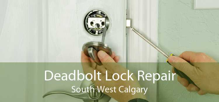 Deadbolt Lock Repair South West Calgary